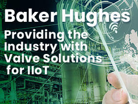 Baker Hughes Provides Industry with Valve Solutions for IIOT